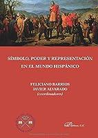 Símbolo, poder y representación en el mundo hispánico