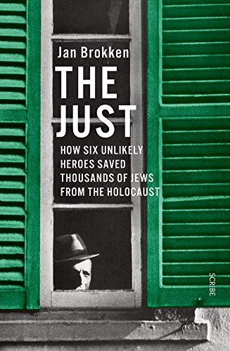 The Just: How Six Unlikely Heroes Saved Thousands of Jews from the Holocaust
