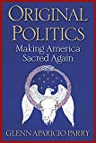 Original Politics: Making America Sacred Again