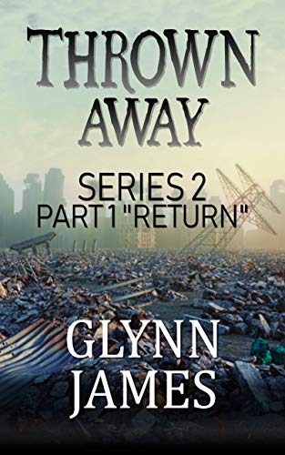 "Thrown Away Series 2 - Part 1 ""Return"" by [Glynn James]"