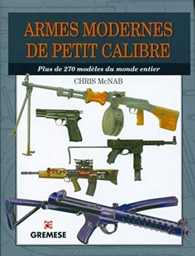Armes modernes de petit calibre: Plus de 270 modèles du monde entier