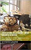 enciclopedia della cucina - mega raccolta di ricette: oltre 1000 ricette di pizza, pane, pasta, dolci, salato, barbecue e molto altro