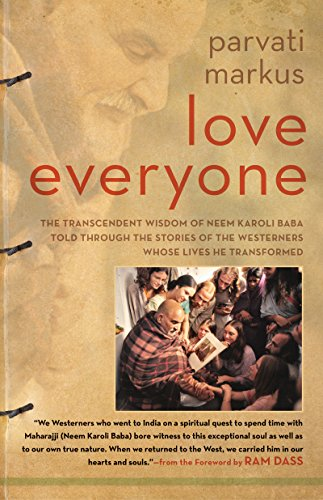 Love Everyone: The Transcendent Wisdom of Neem Karoli Baba Told Through the Stories of the Westerners Whose Lives He Transformed by [Parvati Markus]