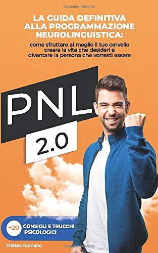PNL 2.0: La guida definitiva alla programmazione neurolinguistica