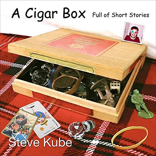A Cigar Box Full of Short Stories Audiobook By Steve Kube cover art