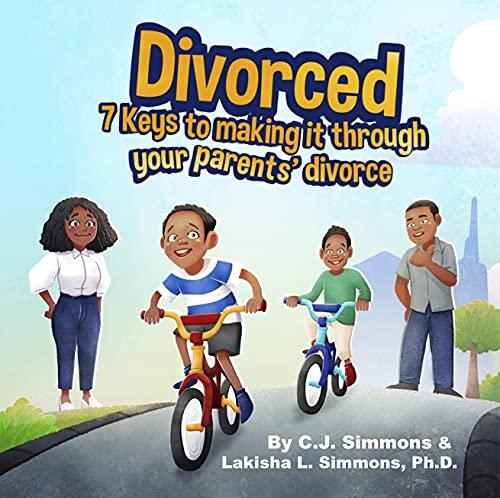 Divorced: 7 Keys to Making it Through Your Parents' Divorce