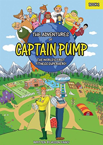 Adventures of Captain Pump: The World's First Fitness Superhero! (Adventures of Captain Pump 1)