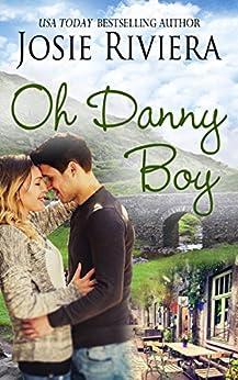 Oh Danny Boy: An Irish Sweet Contemporary Romance by [Josie Riviera]