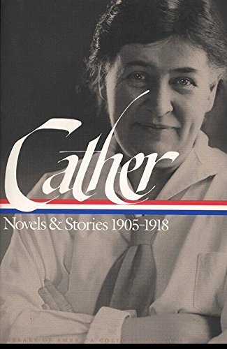 Cather Novels & Stories 1905-1918: The Troll Garden, O...