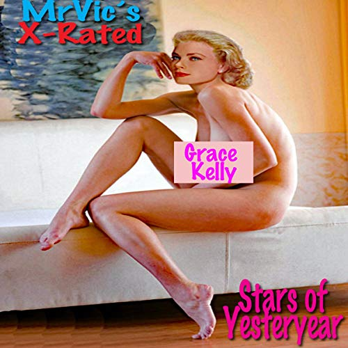 Mr. Vic's X-Rated Stars of Yesteryear: Grace Kelly audiobook cover art