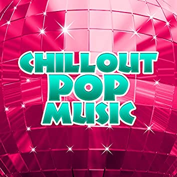 Chillout Pop Music – Chill Out Now, Summer Hits, Relax, Lounge, Fresh Beats, Electronic Music
