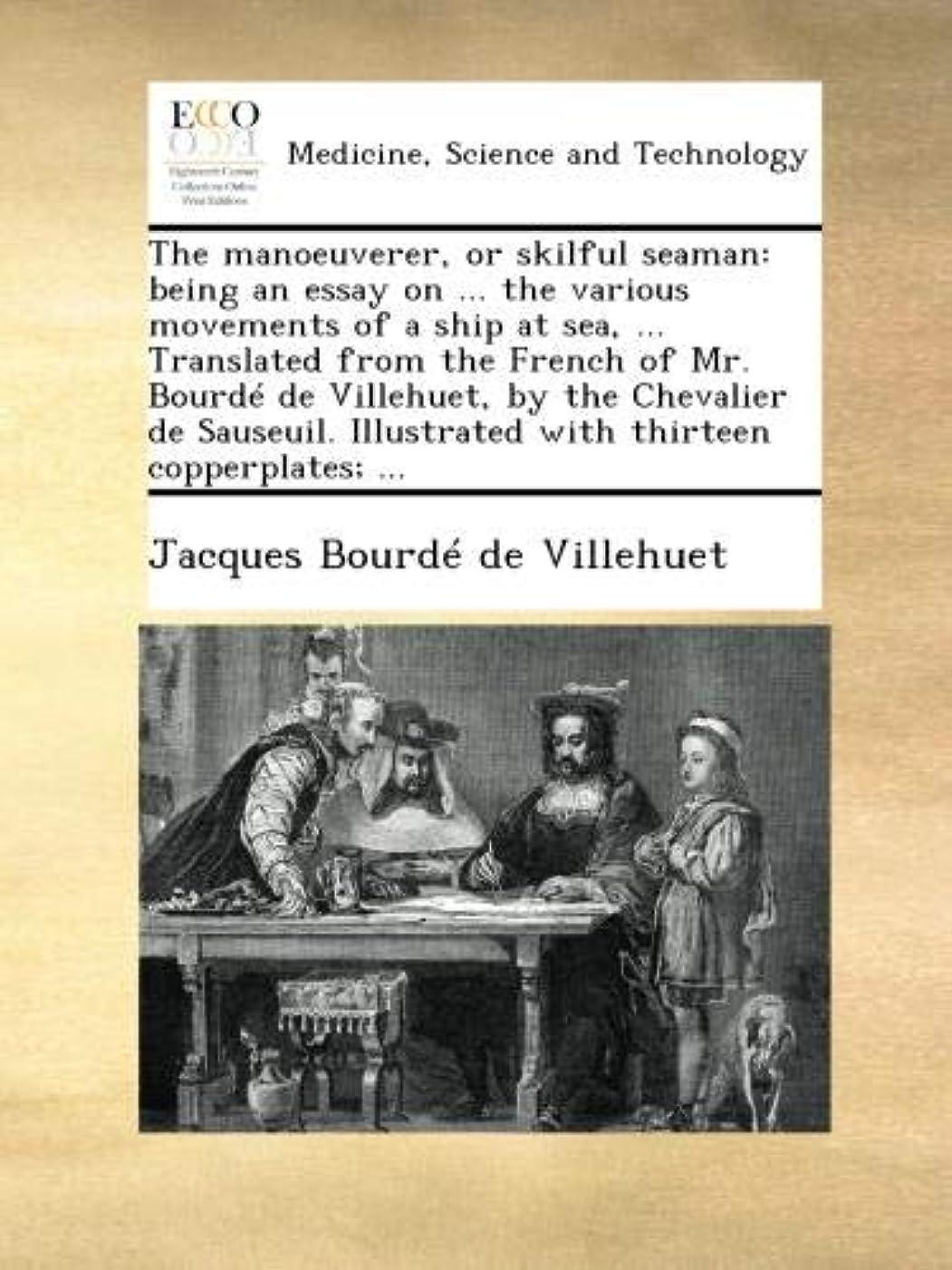 フレームワーク人気の前提The manoeuverer, or skilful seaman: being an essay on ... the various movements of a ship at sea, ... Translated from the French of Mr. Bourdé de Villehuet, by the Chevalier de Sauseuil. Illustrated with thirteen copperplates; ...