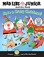 Have a Crazy Christmas!: Mad Libs Junior Activity Book