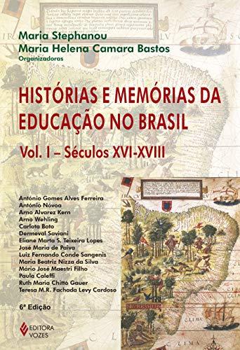 Histórias e memórias da educação no Brasil Vol. I: Séculos XVI-XVIII: Volume 1