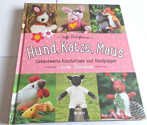 Hund. Katze, Maus : 36 gestrickte Kuscheltiere und Handpuppen