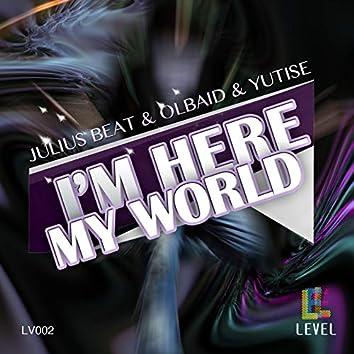 I'm Here My World