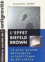 L'effet Biefeld-Brown - Histoire secrète de la plus grande découverte scientifique du vingtième siècle d'Alexandre Szames