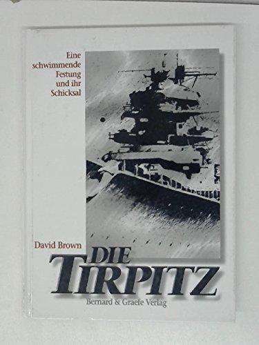 Die Tirpitz. Eine schwimmende Festung und ihr Schicksal