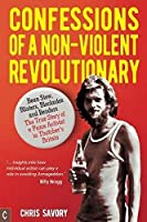 Confessions of a Non-Violent Revolutionary: Bean Stew, Blisters, Blockades, and Benders: The True Story of a Peace Activist in Thatcher's Britain