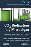 CO2 Biofixation by Microalgae: Modeling, Estimation and Control (Focus) (English Edition)