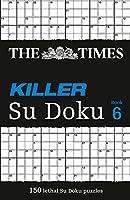The Times Killer Su Doku: Book 6 (Killer Su Doku, Book 6)