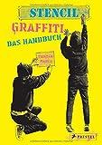 Stencil Graffiti. Das Handbuch: Anleitungen und neues Wissen rund um Graffiti-Schablonen und Street Art