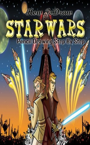 How To Draw Star Wars : Pencil Drawings Step by Step: Pencil Drawing Ideas for Absolute Beginners (Draw Star Wars :Easy Pencil Drawings Book) by Gala Publication (2015-07-25)