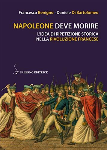 Napoleone deve morire: L'idea di ripetizione storica nella Rivoluzione francese