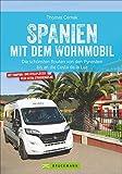 Spanien Wohnmobil: Spanien mit dem Wohnmobil. Die schönsten Touren von den Pyrenäen bis an die Costa de la Luz. Ein Wohnmobilreiseführer für ganz ... von den Pyrenäen bis an die Costa de la Luz