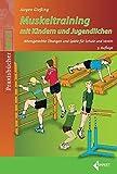 Muskeltraining mit Kindern und Jugendlichen: Altersgerechte Übungen und Spiele für Schule und...