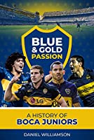 Blue & Gold Passion: A History of Boca Juniors