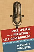Free Speech and Its Relation to Self-Government by Alexander Meiklejohn(2014-09-12)