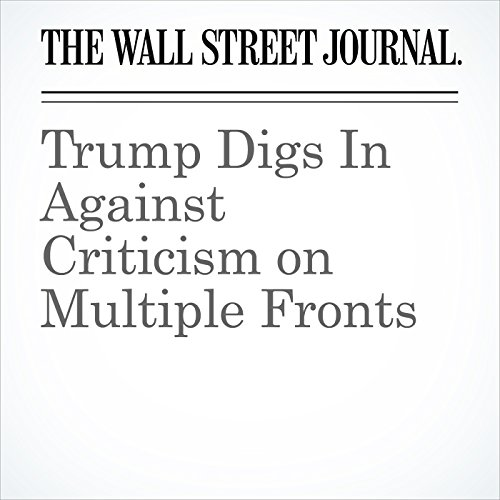 Trump Digs In Against Criticism on Multiple Fronts copertina