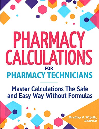 Pharmacy Calculations for Pharmacy Technicians: Master Calculations The Safe & Easy Way Without Formulas