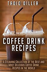Image: Coffee Drink Recipes: A Steaming Collection of the Best and Most Delicious Coffee Drink Recipes in the World (Worlds Most Loved Drinks Book 14) | Kindle Edition | by Tadio Diller (Author). Part of: Worlds Most Loved Drinks (15 Books)