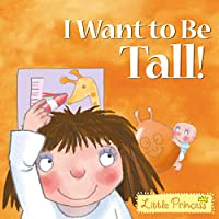 I Want to Be Tall! (Little Princess)