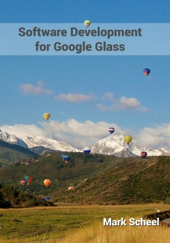 Software Development for Google Glass: Software Development for Google Glass is chock full of the information you need to become a proficient ... GDK with five included projects. (Volume 1)