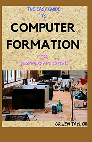 THE EASY GUIDE To COMPUTER FORMATION For Beginners And Experts