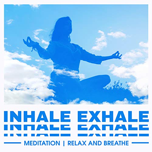 Inhale Exhale Meditation: Relax and Breathe - Calming Anxiety Reduction, Activate Your Higher Mind, Mindful Yoga Therapy (Happiness and Prosperity)