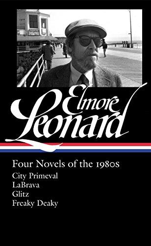 Elmore Leonard: Four Novels of the 1980s (LOA #267): City Primeval / LaBrava / Glitz / Freaky Deaky (Library of America