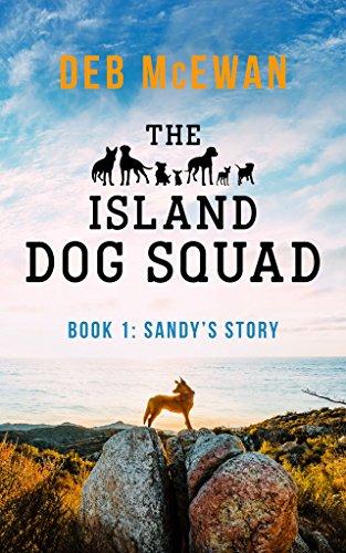 Book: The Island Dog Squad (Book 1 - Sandy's Story) - An Animal Cozy Mystery by Deb McEwan