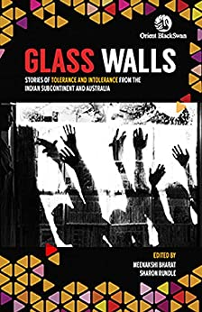 Glass Walls: Stories of Tolerance and Intolerance from the Indian Subcontinent and Australia by [Meenakshi Bharat, Sharon Rundle]