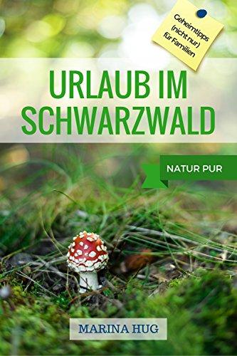 Urlaub im Schwarzwald: Geheimtipps (nicht nur) für Familien, Natur pur