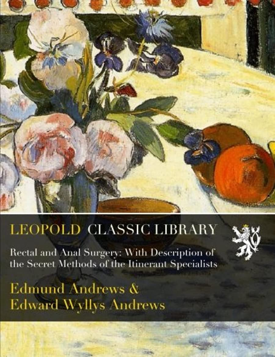 ケントアラート実験室Rectal and Anal Surgery: With Description of the Secret Methods of the Itinerant Specialists