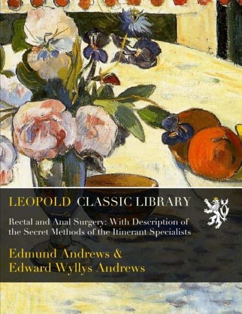 アノイ商品トーストRectal and Anal Surgery: With Description of the Secret Methods of the Itinerant Specialists
