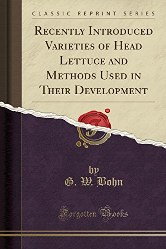 Recently Introduced Varieties of Head Lettuce and Methods Used in Their Development (Classic Reprint)