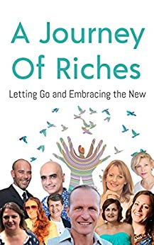 Letting Go and Embracing the New: A Journey Of Riches by [John Spender, Nicole Bathurst, Maria Doyle, Glen Thornton, Michele Grace, Sonia Dolar, Efi Triantopoulos, Lisa Bowen, Yogesh Kapoor, Donna Isaacs]