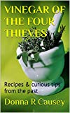 VINEGAR OF THE FOUR THIEVES: Recipes & curious tips from the past (Kindle Edition)