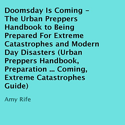 Doomsday Is Coming - The Urban Preppers Handbook to Being Prepared for Extreme Catastrophes and Modern-Day Disasters audiobook cover art