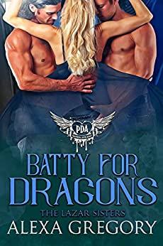 Batty for Dragons: Paranormal Dating Agency (The Lazar Sisters Book 2) by [Alexa Gregory]